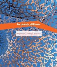 Stéphane Hirschi et Corinne Legoy - La poésie délivrée.