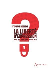 Stéphane Hoebeke - La liberté d'expression - Pour qui, pour quoi, jusqu'où ?.