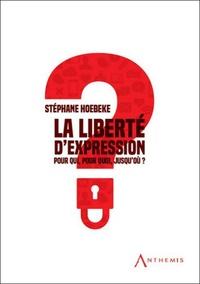 Stéphane Hoebeke - La liberté d'expression - Pour qui ? pour quoi ? jusqu'où ?.
