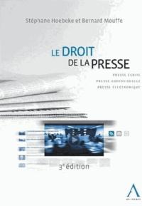 Stéphane Hoebeke et Bernard Mouffe - Le droit de la presse - Presse écrite, presse audiovisuelle, presse électronique.
