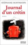 Stéphane Hoffmann - Journal d'un crétin.