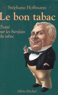 Stéphane Hoffmann - Le Bon Tabac - Traité sur les bienfaits du tabac.