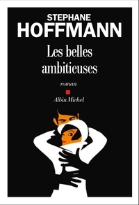 Stéphane Hoffmann - Les belles ambitieuses.