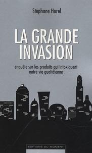 Stéphane Horel - La grande invasion - Enquête sur les produits qui intoxiquent notre vie quotidienne.