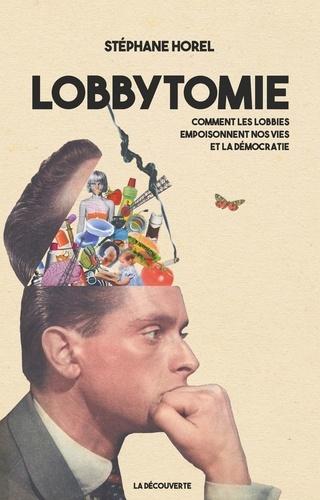 Lobbytomie. Comment les lobbies empoisonnent nos vies et la démocratie