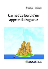 Stéphane Hubert - Carnet de bord d'un apprenti dragueur.