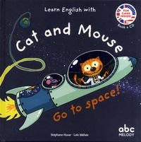 Stéphane Husar et Loïc Méhée - Learn English with Cat and Mouse - Go to Space. 1 CD audio
