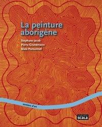 Stéphane Jacob et Pierre Grundmann - La peinture aborigène.