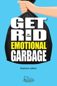 Stéphane Jalbert - Get rid of your emotional garbage.