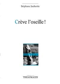 Stéphane Jaubertie - Crève l'oseille ! - Guignolade en trois actes.