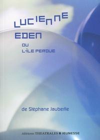 Stéphane Jaubertie - Lucienne Eden - Ou l'île perdue.