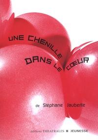 Stéphane Jaubertie - Une chenille dans le coeur.