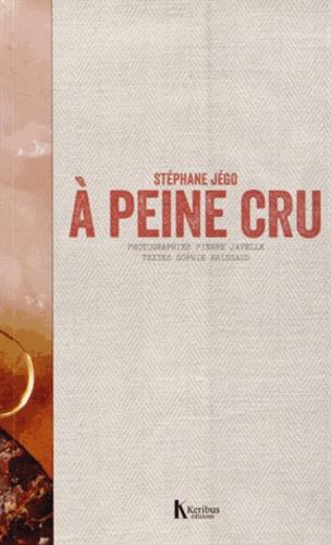 Stéphane Jego - A peine cru.