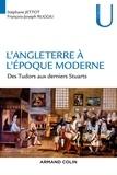 Stéphane Jettot et François-Joseph Ruggiu - L'Angleterre à l'époque moderne - Des Tudors aux derniers Stuarts, 1485-1714.