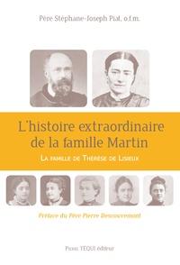 Stéphane-Joseph Piat - L'histoire extraordinaire de la famille Martin - La famille de Thérèse de Lisieux.