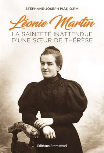 Stéphane-Joseph Piat - Léonie Martin - La sainteté inattendue d'une soeur de Thérèse.