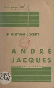 Stéphane-Joseph Piat - Un militant jociste : André Jacques, 1913-1937.