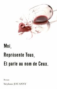 Stéphane Jouanny - Moi, représente tous, et parle au nom de ceux.