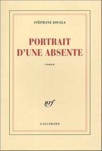Stéphane Jougla - Portrait d'une absente.