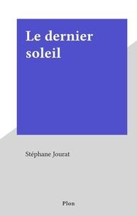 Stéphane Jourat - Le dernier soleil.