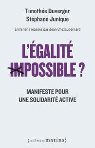 Stéphane Junique et Timothée Duverger - L'égalite impossible ? - Manifeste pour une solidarité active.