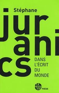 Stéphane Juranics - Dans l'écrit du monde.