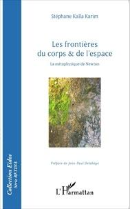 Stéphane Kalla Karim - Les frontières du corps & de l'espace - La métaphysique de Newton.
