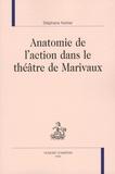 Stéphane Kerber - Anatomie de l'action dans le théâtre de Marivaux.