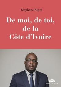 Stéphane Kipré - De moi, de toi, de la Côte d'Ivoire.