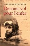 Stéphane Koechlin - Dernier vol pour l'enfer.