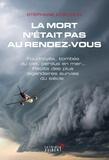 Stéphane Koechlin - La mort n'était pas au rendez-vous - Foudroyés, tombés du ciel, perdus en mer… Récits des plus légendaires survies du siècle.