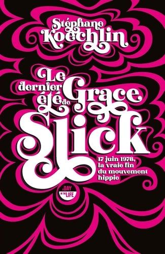 Le dernier été de Grace Slick. 17 juin 1978, la vraie fin du mouvement hippie