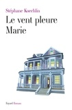 Stéphane Koechlin - Le vent pleure Marie.