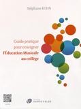 Stéphane Kuhn - Guide pratique pour enseigner l'éducation musicale au collège - Des idées et des outils pour organiser et dynamiser les cours, pour faire rayonner la matière, pour gérer les comportements,....
