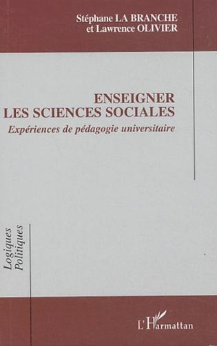 Stéphane La Branche et Lawrence Olivier - Enseigner les sciences sociales - Expériences de pédagogie universitaire.