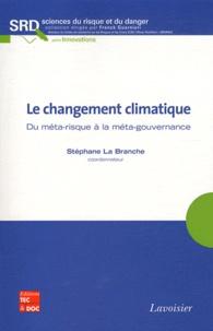 Stéphane La Branche - Le changement climatique - Du méta-risque à la méta-gouvernance.