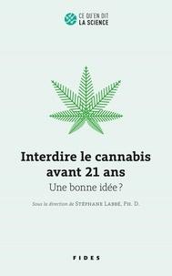 Stéphane Labbé - Interdire le cannabis avant 21 ans - Une bonne idée ?.