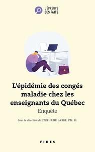 Stéphane Labbe - L'épidémie des congés maladie chez les enseignants du Québec - Enquête.