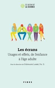Stéphane Labbe - Les écrans - Usages et effets, de l'enfance à l'âge adulte.