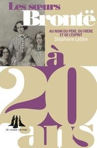 Stéphane Labbe - Les soeurs Brontë à 20 ans - Au nom du père, du frère et de l'esprit.