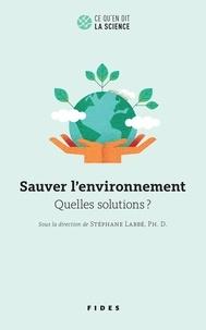Stéphane Labbe - Sauver l'environnement - Quelles solutions ?.