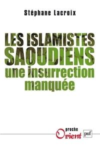 Stéphane Lacroix - Les islamistes saoudiens - Une insurrection manquée.