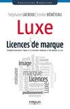 Stéphane Lacroix et Emilie Bénéteau - Luxe et licences de marque - Comment renforcer l'image et les résultats financiers d'une marque de luxe.