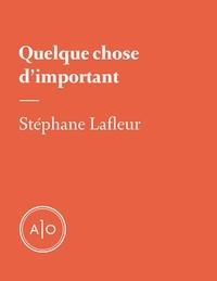 Stéphane Lafleur - Quelque chose d'important.
