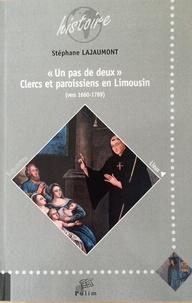 """Stéphane Lajaumont - """"Un pas de deux"""" - Clercs et paroissiens en Limousin (vers 1660-1789)."""