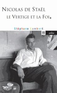 Stéphane Lambert - Nicolas de Staël - Le vertige et la foi.