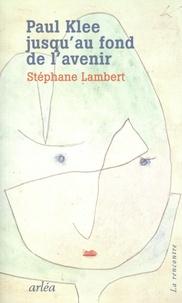 Stéphane Lambert - Paul Klee jusqu'au fond de l'avenir.