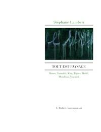 Stéphane Lambert - Tout est paysage - Monet, Twombly, Klee, Tàpies, Music, Mondian, Morandi, Staël.