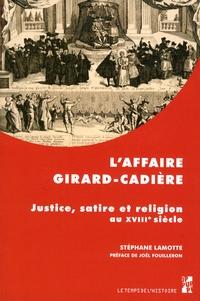 Stéphane Lamotte - L'affaire Girard-Cadière - Justice, satire et religion au XVIIIe siècle.