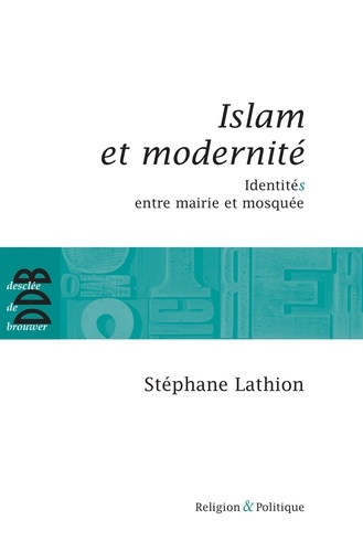 Islam et modernité. IdentitéS entre mairie et mosquée